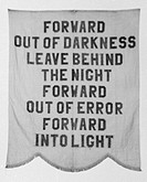 ´Forward Out of Darkness / Leave Behind the Night / Forward Out of Error / Forward Into Light.´ Banner of the National Woman´s Party, c1915.