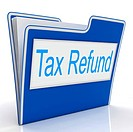 Tax Refund Indicating Files Organized And Taxes