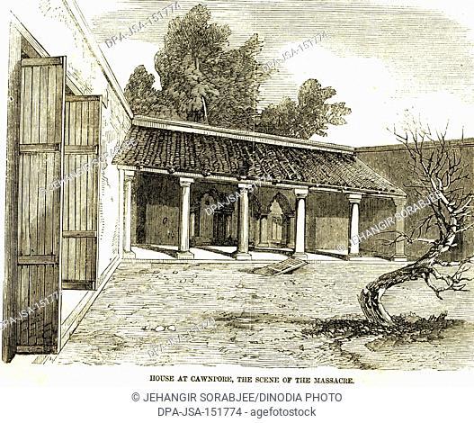House of Cawnpore , the scene of the massacre , India