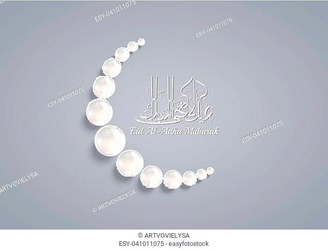 Vector illustration of Crescent Moon made by pearls and Arabic Islamic Calligraphy of text Eid-Al-Adha