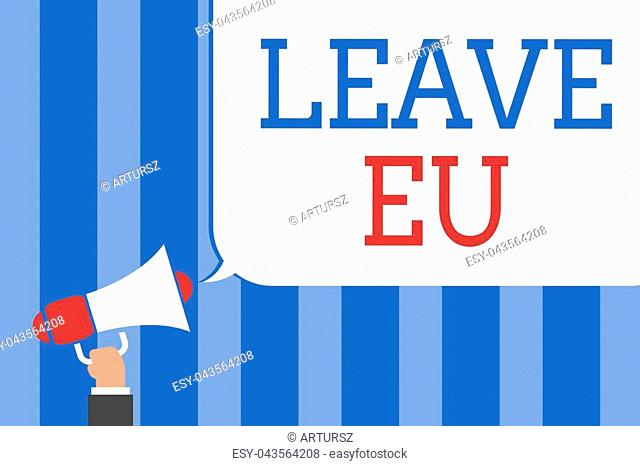 Conceptual hand writing showing Leave Eu. Business photo text An act of a person to leave a country that belongs to Europe Megaphone loudspeaker screaming idea...