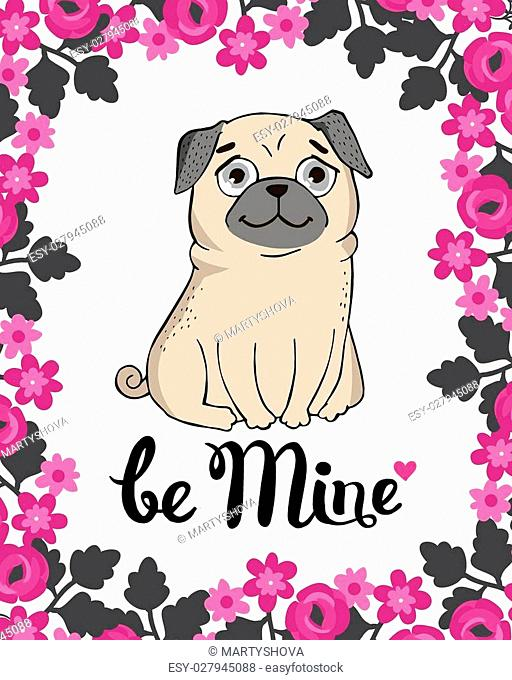 Valentines Day Greeting Card with funny Pug and lettering. Be mine. Vector hand drawn illustration
