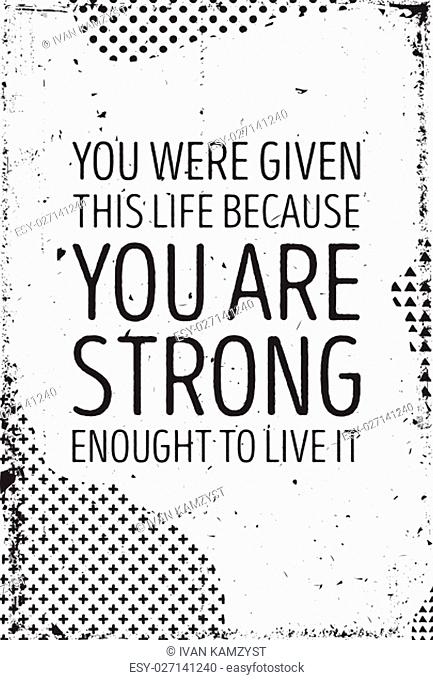 Motivation Text lettering of an inspirational saying. Quote Typographical Poster Template, vector design. You were given this life because you are strong enough...