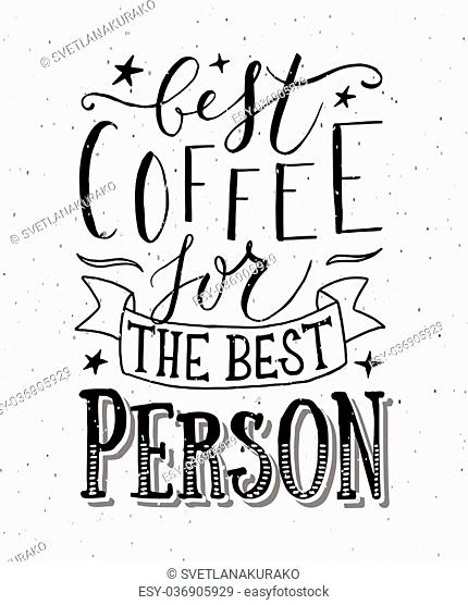 Hand sketched Best Coffee for the Best Person as poster, badge/icon. Postcard, poster, card, invitation, flyer, banner template