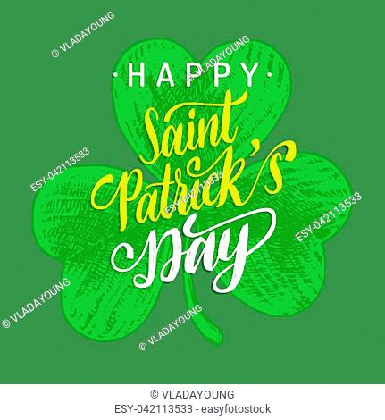 Happy Saint Patricks Day handwritten phrase for greetings card or poster. Calligraphy with clover leaf symbol. Irish festive vector illustration