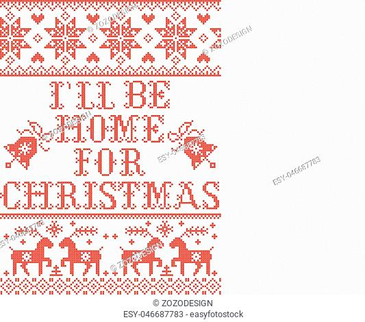 Christmas pattern I'll be Home for Christmas vector seamless pattern inspired by Nordic culture festive winter in cross stitch with heart, snowflake, bell