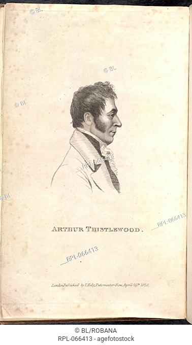 Arthur Thistlewood 1770-1820. English conspirator. Portrait. Instigator of the Cato Street Conspiracy, a plot to assassinate Viscount Castlereagh and other...