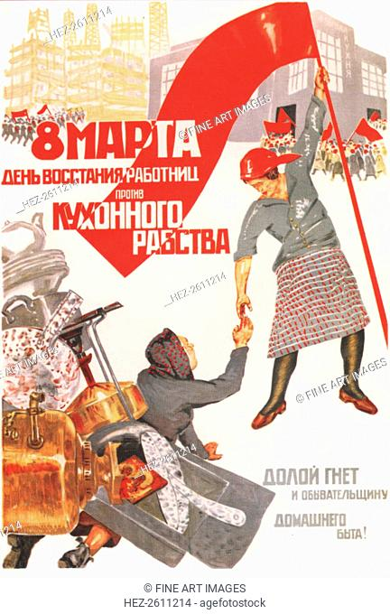 The 8th of March: A day of rebellion by working women against kitchen slavery. Down with the vacuity Artist: Deykin, Boris Nikolayevich (1890-1945)