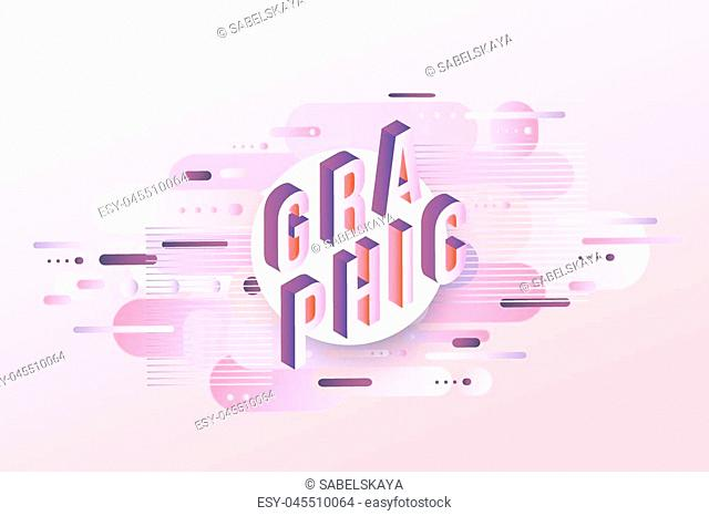 Graphic word design - isometric letters on pastel background with gradient fluid color geometric shapes for advertise header, poster or presentation