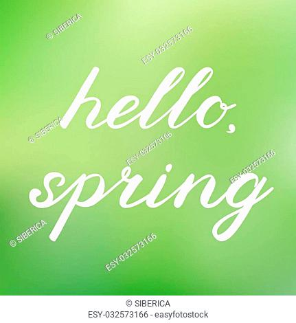 Hello, spring. Handwritten illustration, hand made brush lettering. Cute handwriting on a cheerful blurred background, can be used for greeting cards