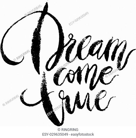 Inspirational quote Dream Come True. Hand drawn modern brush calligraphy. Vector lettering art. Ink illustration. Lettering element for graphc design