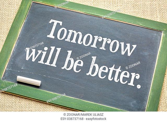 Tomorrow will be better blackboard sign
