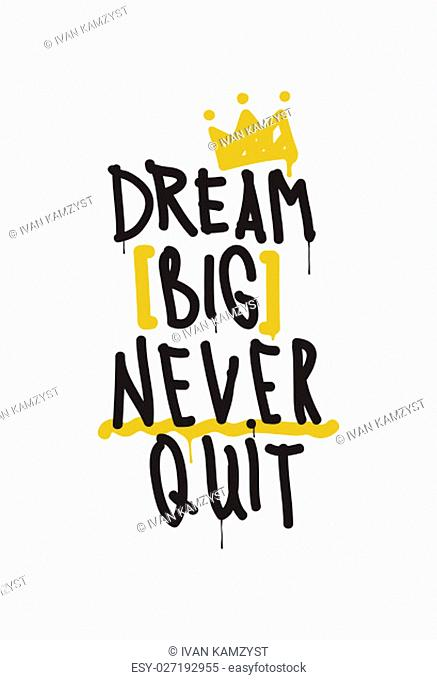 Dream big never quit. Color inspirational vector illustration, motivational quotes typographic poster design in grunge style, thin line icon for frame