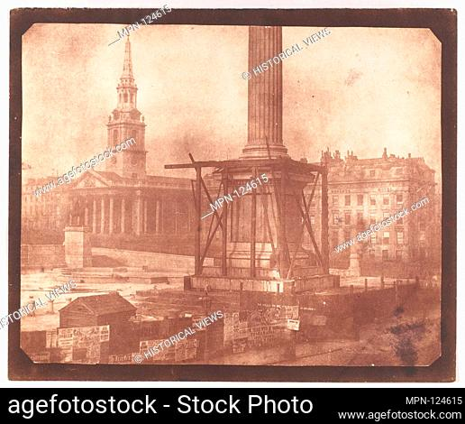 Nelson's Column under Construction, Trafalgar Square. Artist: William Henry Fox Talbot (British, Dorset 1800-1877 Lacock); Date: first week of April 1844;...