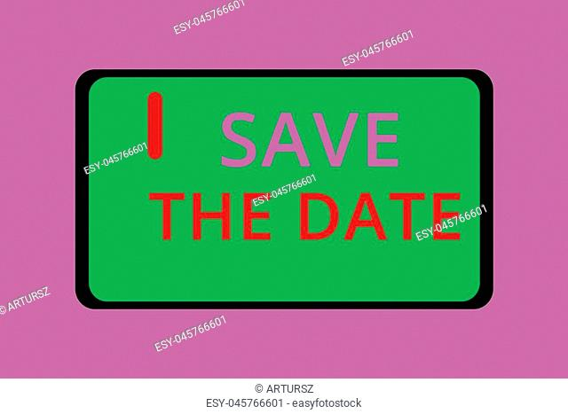 Writing note showing Save The Date. Business photo showcasing Systematized events Scheduled activity Recorded Filed