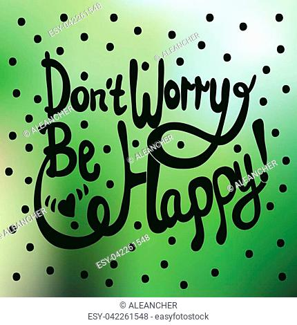 Dont worry, be happy lettering. Hand drawn lettering. Vector illustration on green background. Positive phrase