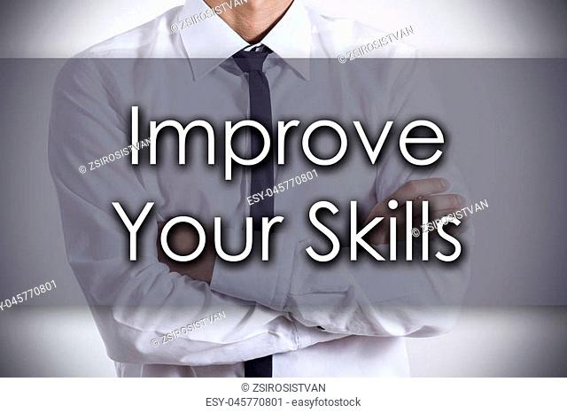 Improve Your Skills - Closeup of a young businessman with text - business concept - horizontal image
