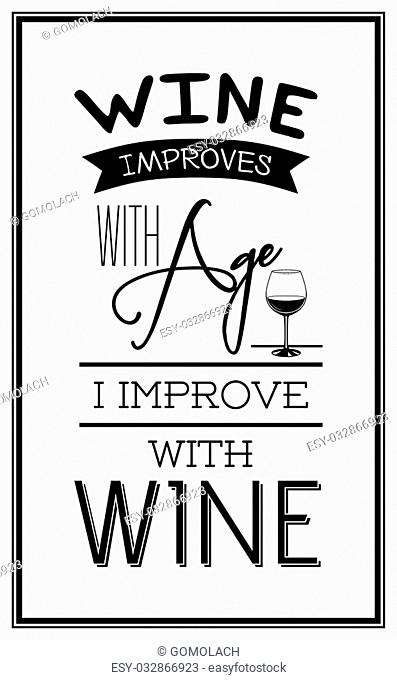 Wine improves with age, i improve with wine - Quote Typographical Background