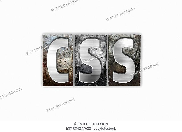 """The word """"""""CSS"""""""" written in vintage metal letterpress type isolated on a white background"""