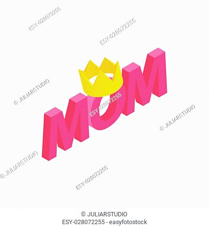 Lettering Mom and crown isometric 3d icon on a white background